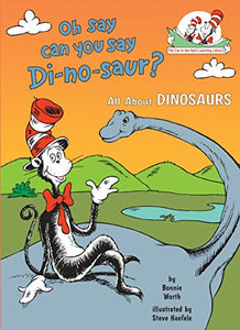 Oh Say Can You Say Di-No-Saur?: All About Dinosaurs (Cat In The Hat'S Learning Library)