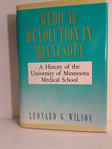 Medical Revolution In Minnesota: A History Of The University Of Minnesota Medical School