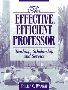 The Effective, Efficient Professor: Teaching Scholarship And Service