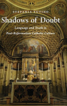 Load image into Gallery viewer, Shadows Of Doubt: Language And Truth In Post-Reformation Catholic Culture