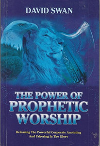 The Power Of Prophetic Worship