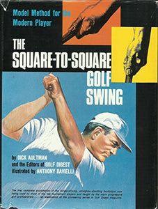 The Square-To-Square Golf Swing: Modern Method For The Modern Player
