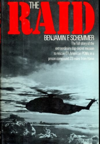 The Raid: The Full Story Of The Extraordinary Top-Secret Mission To Rescue 61 American Pows In A Prison Compound 23 Miles From Hanoi