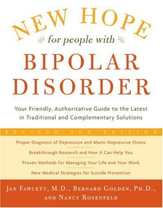 New Hope For People With Bipolar Disorder: Your Friendly, Authoritative Guide To The Latest In Traditional And Complementary Solutions