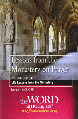 Lessons From The Monastery On Prayer: Selections From Life Lessons From The Monastery