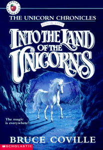 Into The Land Of The Unicorns (The Unicorn Chronicles, Book 1)