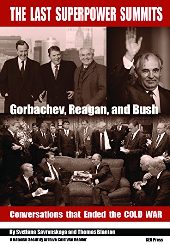 The Last Superpower Summits-Reagan, Gorbachev And Bush At The End Of The Cold War (National Security Archive Cold War Reader) (National Security Archive Cold War Readers)