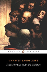 Baudelaire: Selected Writings On Art And Literature (Penguin Classics)