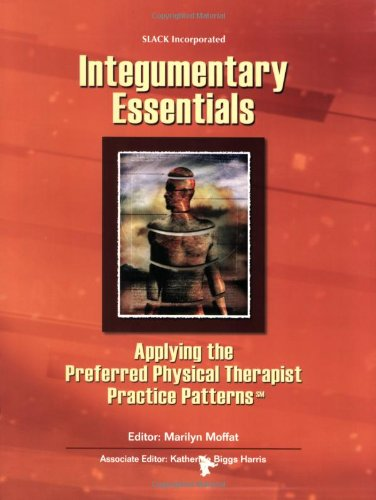 Integumentary Essentials: Applying The Preferred Physical Therapist Patterns(Sm) (Essentials In Physical Therapy)