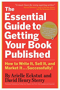 The Essential Guide To Getting Your Book Published: How To Write It, Sell It, And Market It Successfully