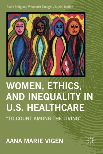Women, Ethics, And Inequality In U.S. Healthcare:To Count Among The Living (Black Religion/Womanist Thought/Social Justice)