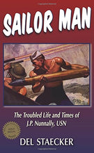 Load image into Gallery viewer, Sailor Man: The Troubled Life And Times Of J.P. Nunnally, U.S. Navy