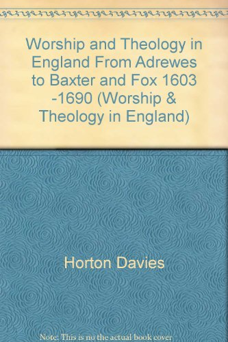 Worship And Theology In England, Volume Ii: From Andrewes To Baxter And Fox, 1603-1690