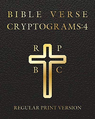 Bible Verse Cryptograms 4: 288 Cryptograms For Hours Of Brain Exercise And Fun (King James Version Bible Verse) (Bible Verse Cryptograms By Sasquatch Designs)