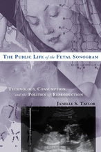 Load image into Gallery viewer, The Public Life Of The Fetal Sonogram: Technology, Consumption, And The Politics Of Reproduction (Studies In Medical Anthropology)
