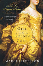 Load image into Gallery viewer, Girl On The Golden Coin: A Novel Of Frances Stuart