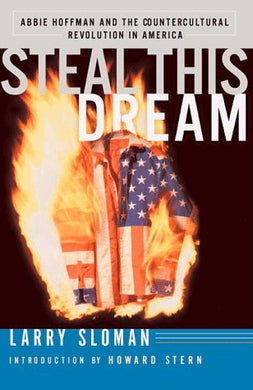 Steal This Dream: Abbie Hoffman & The Countercultural Revolustion In America