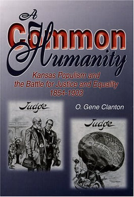 A Common Humanity: Kansas Populism And The Battle For Justice And Equality, 1854-1903 By O. Gene Clanton (2004-09-08)