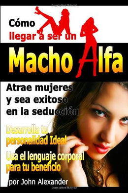 Como Ser Un Macho Alfa (Spanish Edition)