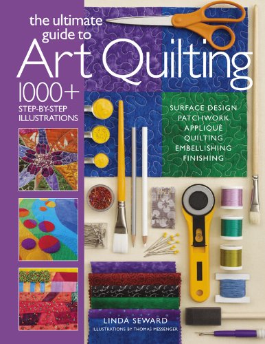 The Ultimate Guide To Art Quilting: Surface Design * Patchwork* Appliqu * Quilting * Embellishing * Finishing