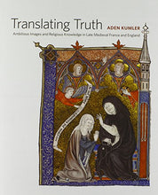 Load image into Gallery viewer, Translating Truth: Ambitious Images And Religious Knowledge In Late Medieval France And England