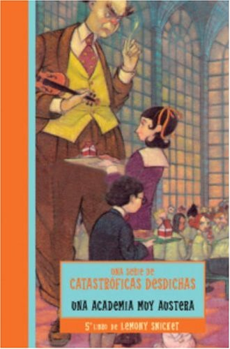 Academia Muy Austera, Una (Una Serie De Catastroficas Desdichas / A Series Of Unfortunate Events) (Spanish Edition)