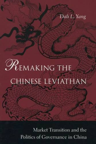 Remaking The Chinese Leviathan: Market Transition And The Politics Of Governance In China