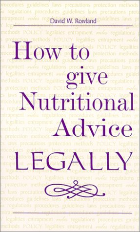 How To Give Nutritional Advice Legally By Rowland, David W. (1996) Paperback