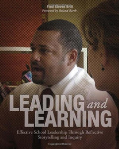 Leading And Learning: Effective School Leadership Through Reflective Storytelling And Inquiry