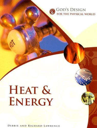 God'S Design For The Physical World: Heat And Energy (God'S Design Series)