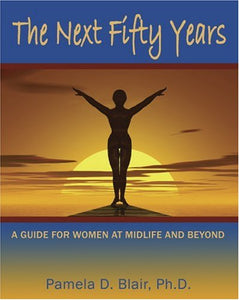 The Next Fifty Years: A Guide For Women At Midlife And Beyond