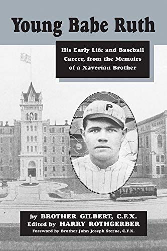 Young Babe Ruth: His Early Life And Baseball Career, From The Memoirs Of A Xaverian Brother