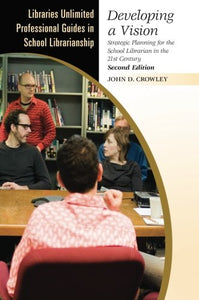 Developing A Vision: Strategic Planning For The School Librarian In The 21St Century, 2Nd Edition (Libraries Unlimited Professional Guides In School Librarianship)