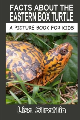 Facts About The Eastern Box Turtle (A Picture Book For Kids) (Volume 42)