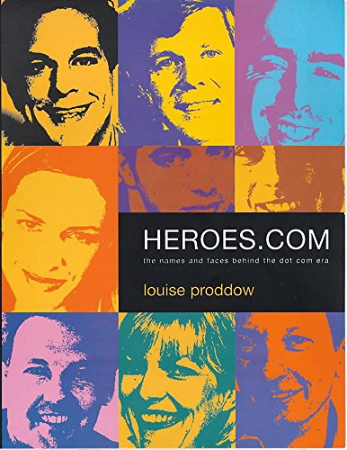 Heroes.Com: The Names And Faces Behind The Dot Com Era