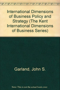 International Dimensions Of Business Policy And Strategy (The Kent International Dimensions Of Business Series)