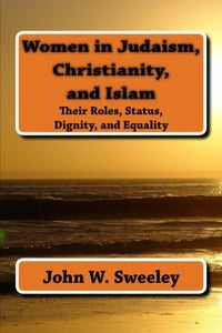 Women In Judaism, Christianity, And Islam: Their Roles, Status, Dignity, And Equality