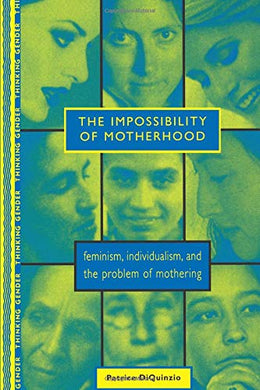 The Impossibility Of Motherhood (Thinking Gender)