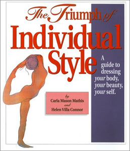 The Triumph Of Individual Style : A Guide To Dressing Your Body, Your Beauty, Your Self