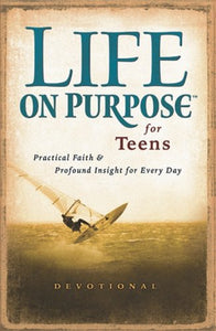 Life On Purpose For Teens: Real Faith For Every Day