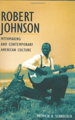 Robert Johnson, Mythmaking, And Contemporary American Culture (Music In American Life)
