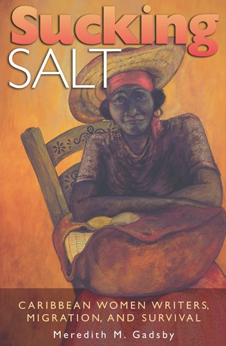 Sucking Salt: Caribbean Women Writers, Migration, And Survival