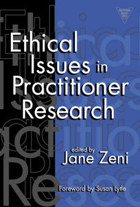 Ethical Issues In Practitioner Research (Practitioner Inquiry, 17)