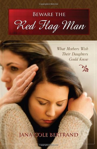 Beware The Red Flag Man: What Mothers Wish Their Daughters Could Know