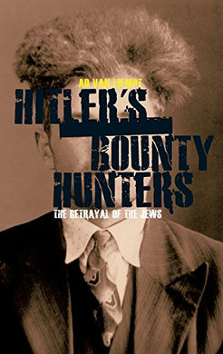 Hitler'S Bounty Hunters: The Betrayal Of The Jews