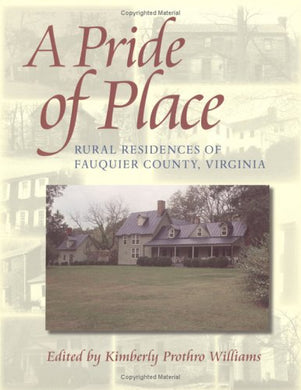 A Pride Of Place: Three Hundred Years Of Architectural History In Fauquier County