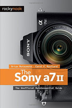 Load image into Gallery viewer, The Sony A7 Ii: The Unofficial Quintessential Guide