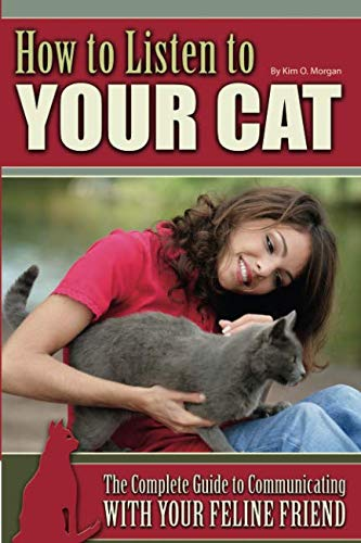 How To Listen To Your Cat The Complete Guide To Communicating With Your Feline Friend