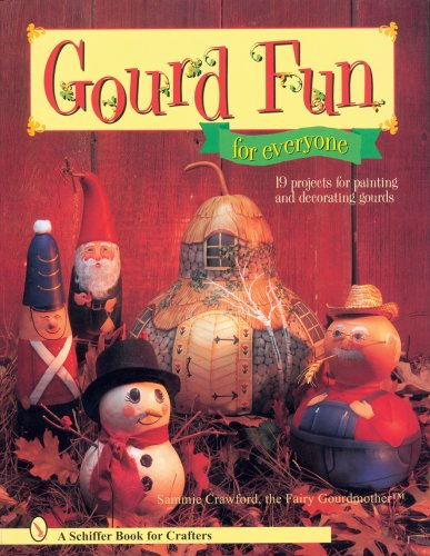 Gourd Fun For Everyone (Schiffer Book For Crafters)