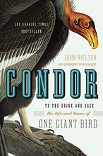 Load image into Gallery viewer, Condor: To The Brink And Back-The Life And Times Of One Giant Bird